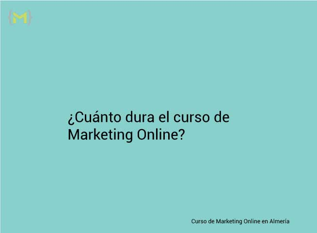 Cuánto dura el curso de Marketing Online en Almería