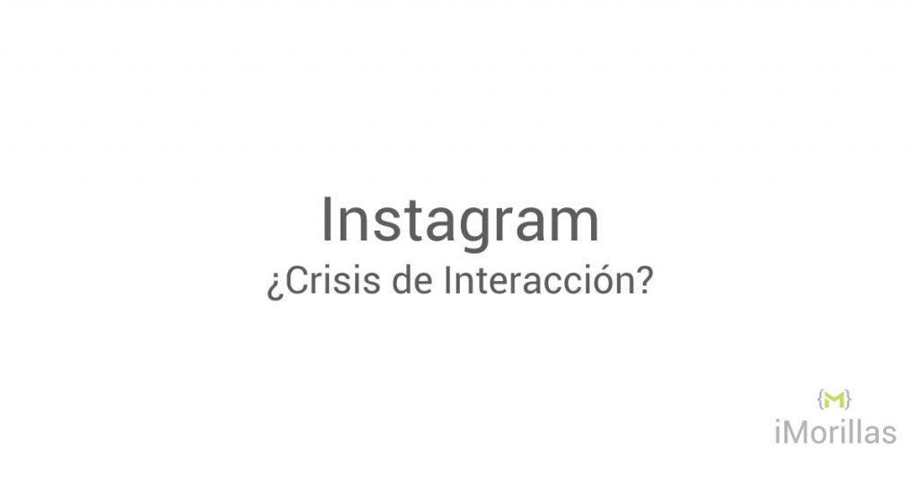 Instagram ¿Crisis de Interacción?
