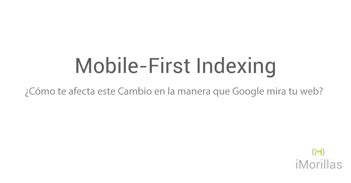 "Mobile-First Indexing, el ""Movilgedón"" que prepara google, ¿Cómo te Afecta?"