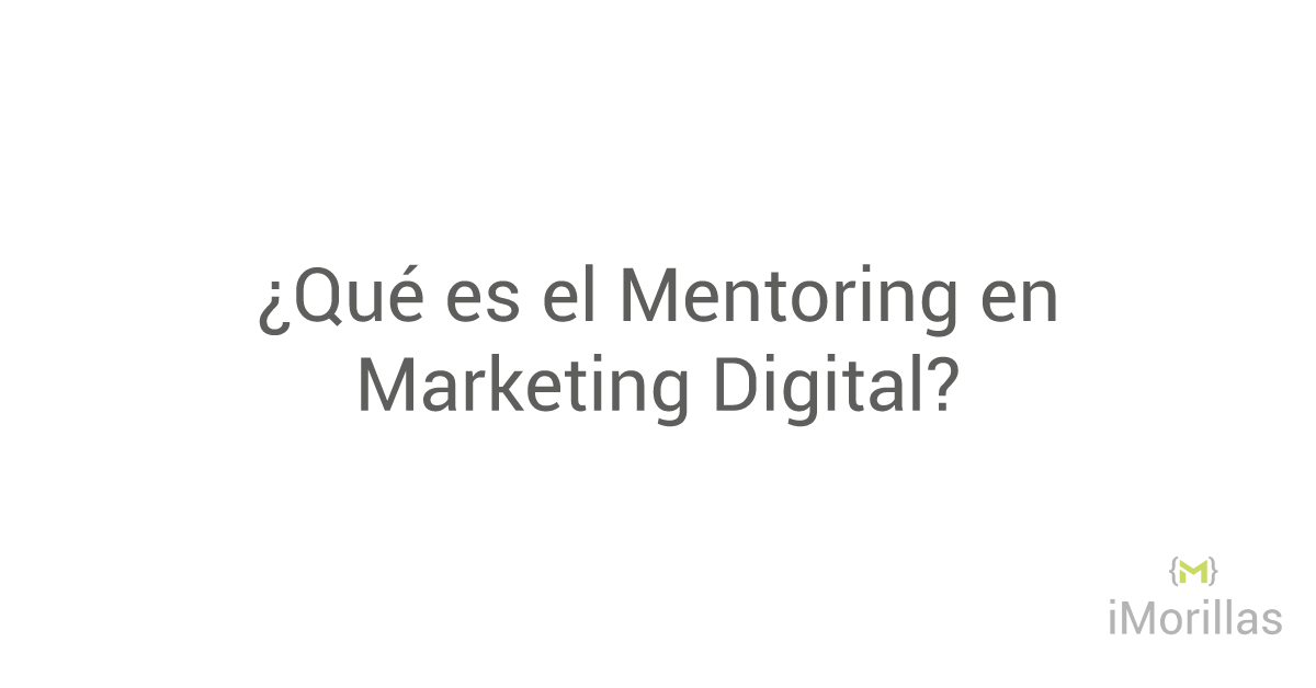Qué es el Mentoring en Marketing Digital  aplicado a la Empresa