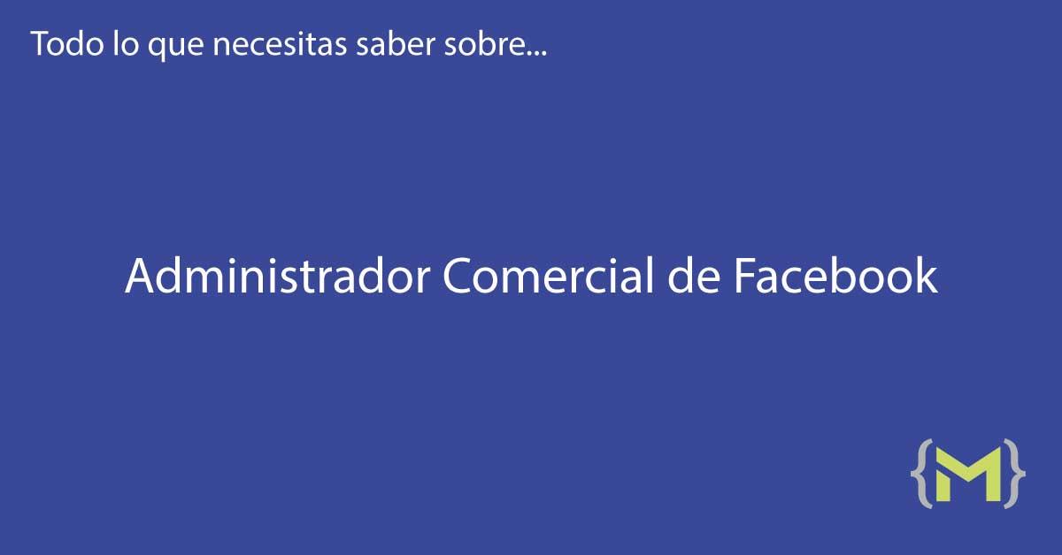 Administrador Comercial de Facebook – Aprende a usarlo