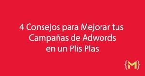 4 Consejos para mejorar tus campañas de Google Adwords en un Plis Plas