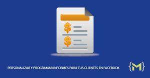 Personalizar y Programar informes de Facebook Ads para tus clientes