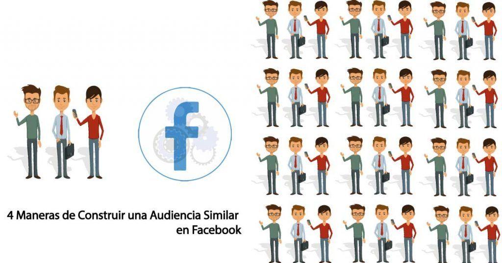 4 Maneras de Construir una Audiencia Similar en Facebook