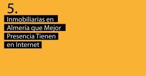 5 Inmobiliarias en Almería que mejor lo están haciendo en Internet