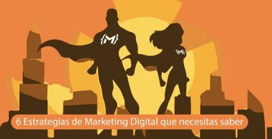 6 Estrategias de Marketing Digital que necesitas saber