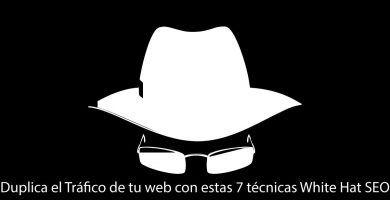 Duplica el Tráfico de tu web con estas 7 técnicas White Hat SEO