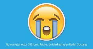 No cometas estos 5 Errores Fatales de Marketing en Redes Sociales
