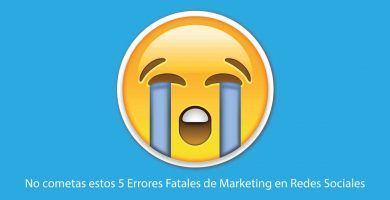 No cometas estos 5 Errores Fatales de Marketing en Redes Sociales