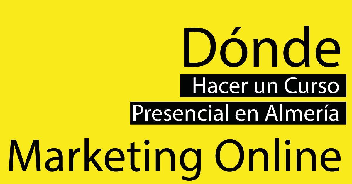 ⛳ Dónde Aprender Marketing Online ⛳ Práctico y Presencial en Almería