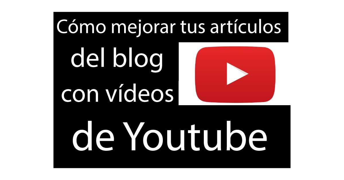 fdad827fd05b Cómo mejorar tus Artículos del Blog con Vídeos de Youtube