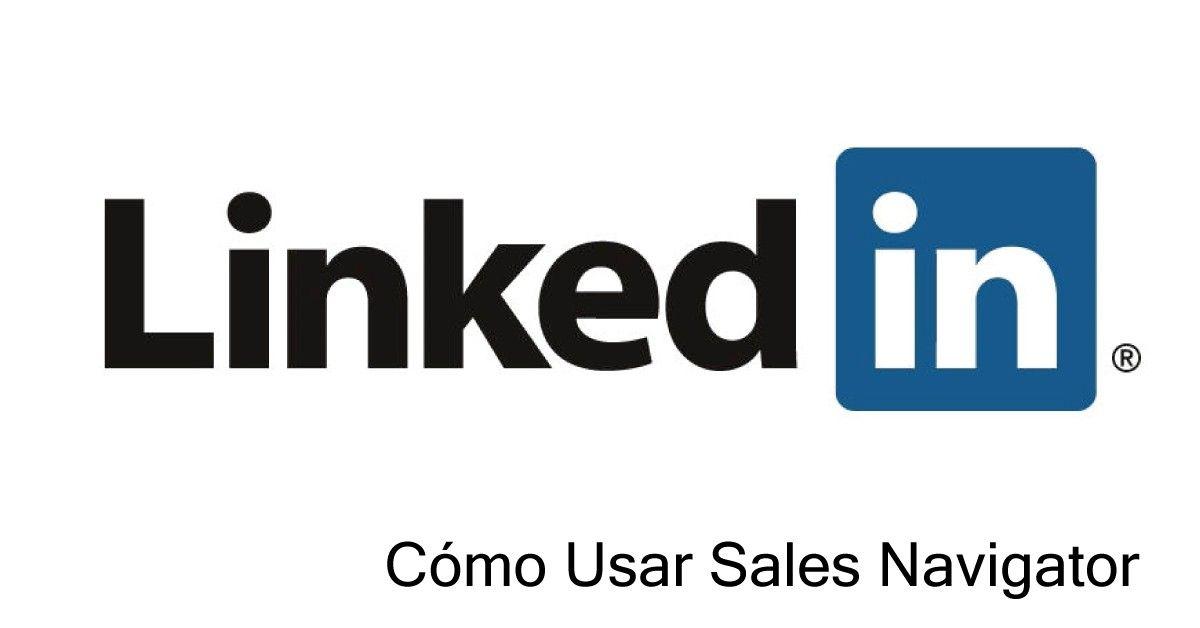 LinkedIn - Cómo usar sales navigator