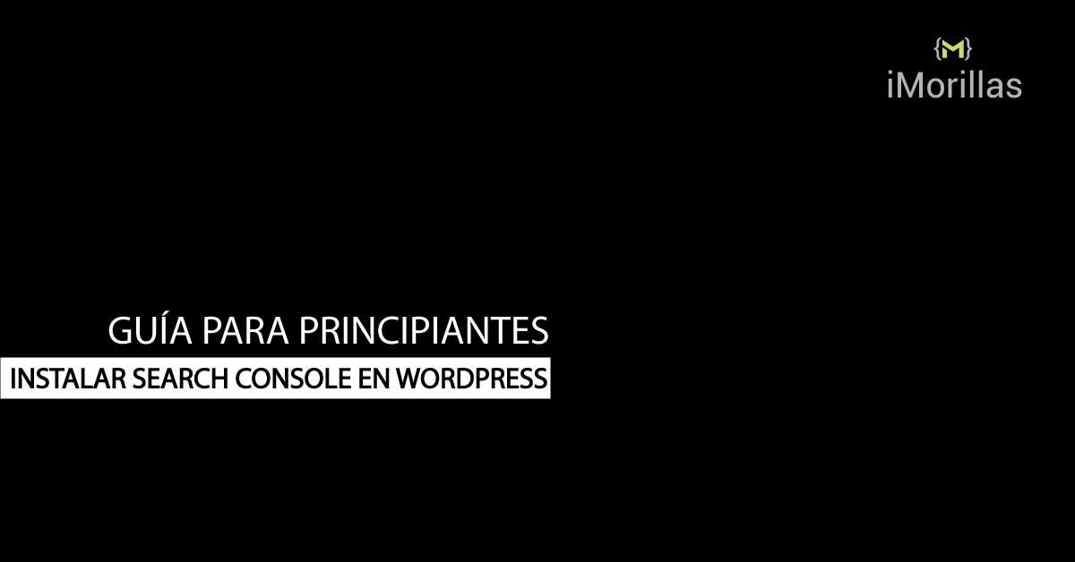 Instalar Search Console en Worpress – Guía para Principiantes